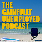 The Gainfully Unemployed Podcast
